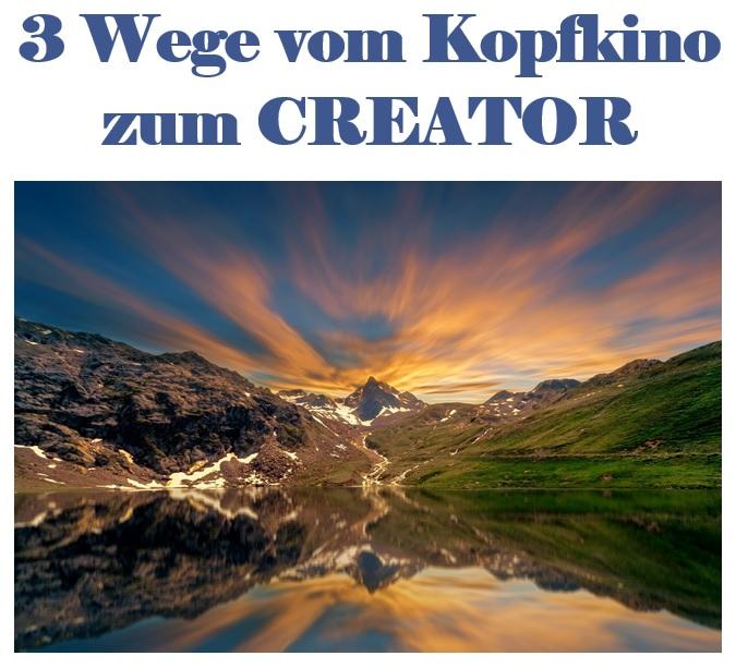 3 Wege vom Kopfkino zum CREATOR