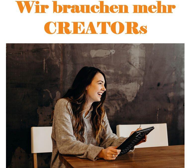 Wir brauchen mehr CREATORs.